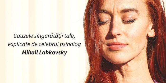 mihail-labkovsky-psiholog-despre-singuratate